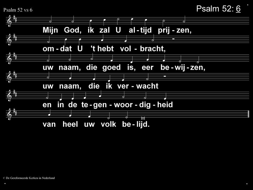 . Psalm 52: 6 . .