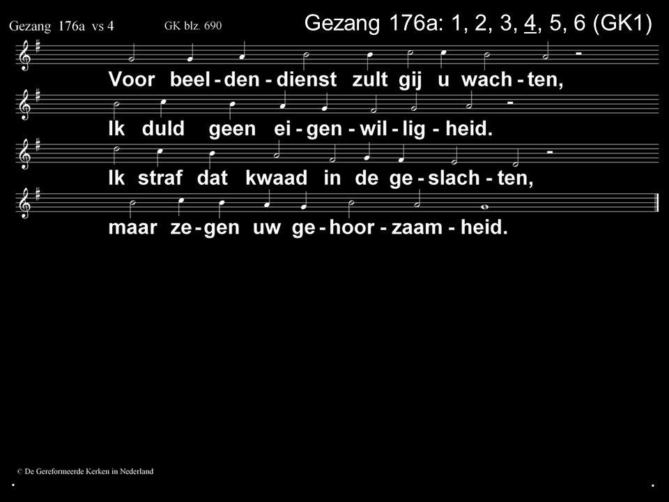 . Gezang 176a: 1, 2, 3, 4, 5, 6 (GK1) . .