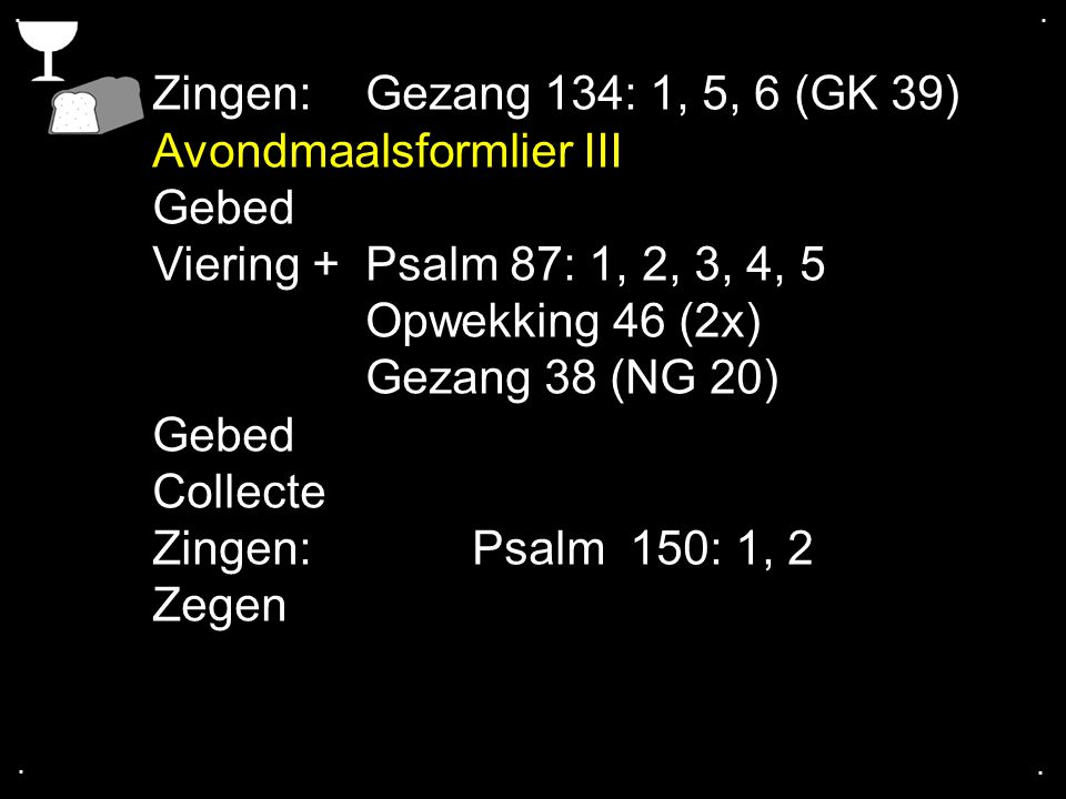 Avondmaalsformlier III Gebed Viering + Psalm 87: 1, 2, 3, 4, 5