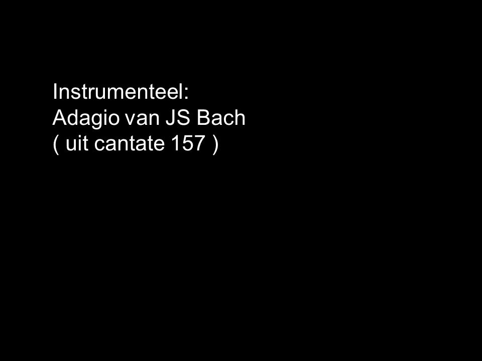Instrumenteel: Adagio van JS Bach ( uit cantate 157 )