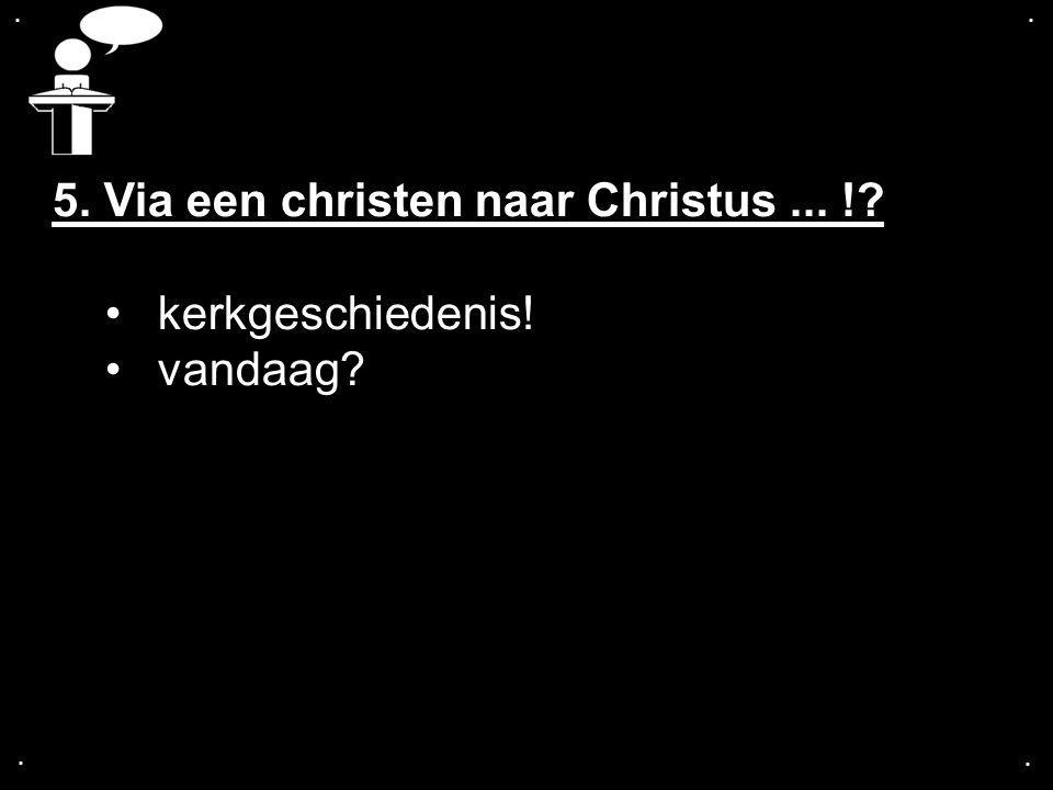 5. Via een christen naar Christus ... ! kerkgeschiedenis! vandaag
