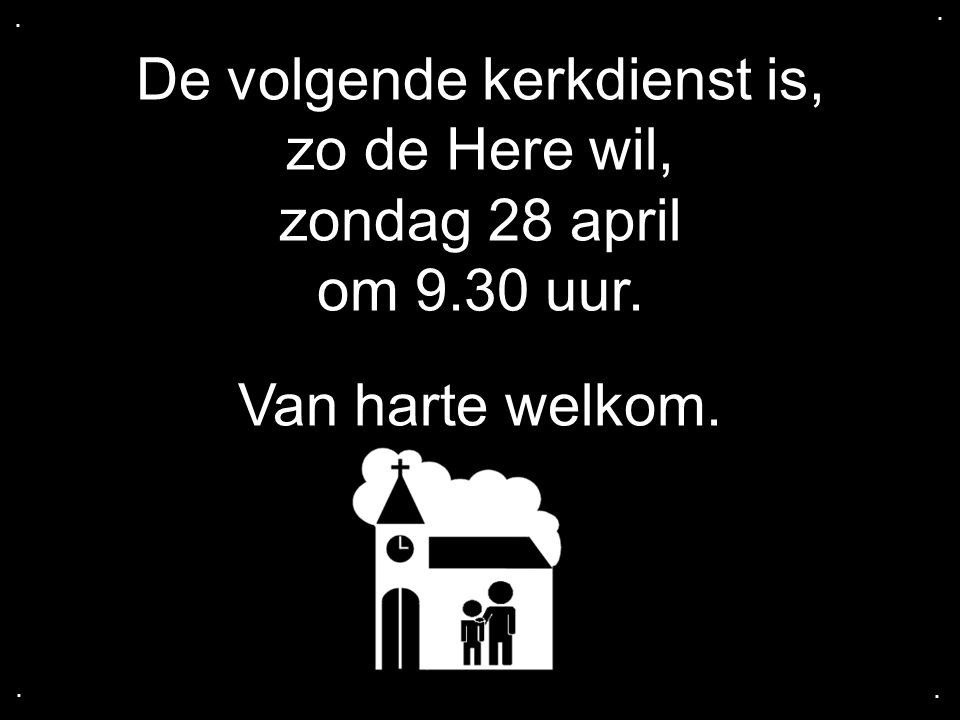 De volgende kerkdienst is, zo de Here wil, zondag 28 april