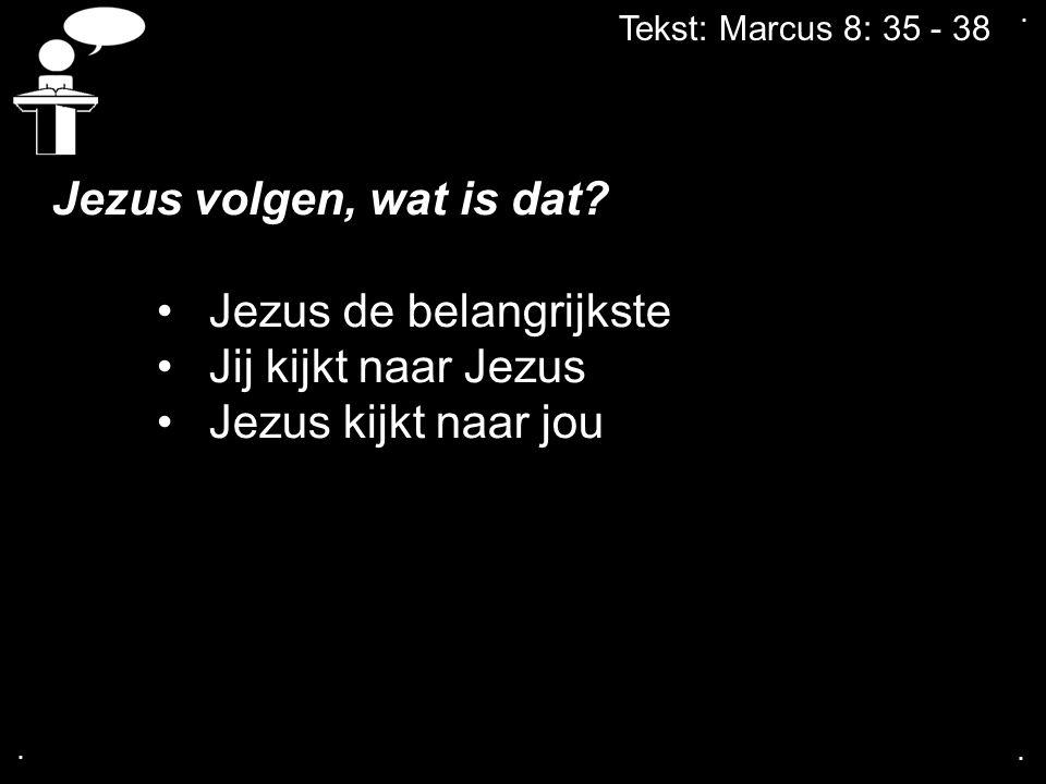 Jezus de belangrijkste Jij kijkt naar Jezus Jezus kijkt naar jou