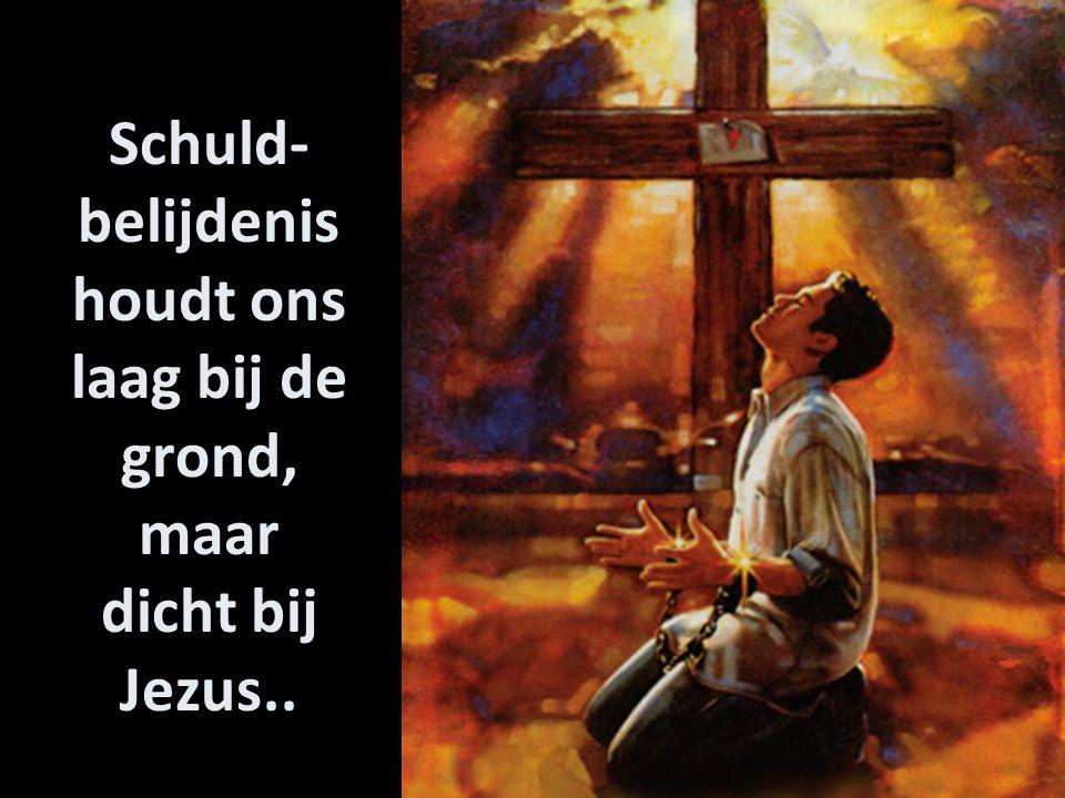 Schuld-belijdenis houdt ons laag bij de grond, maar dicht bij Jezus..