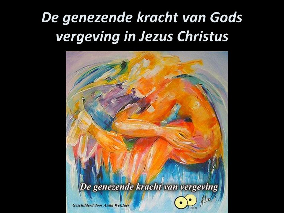 De genezende kracht van Gods vergeving in Jezus Christus
