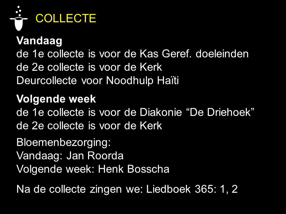 COLLECTE Vandaag de 1e collecte is voor de Kas Geref. doeleinden