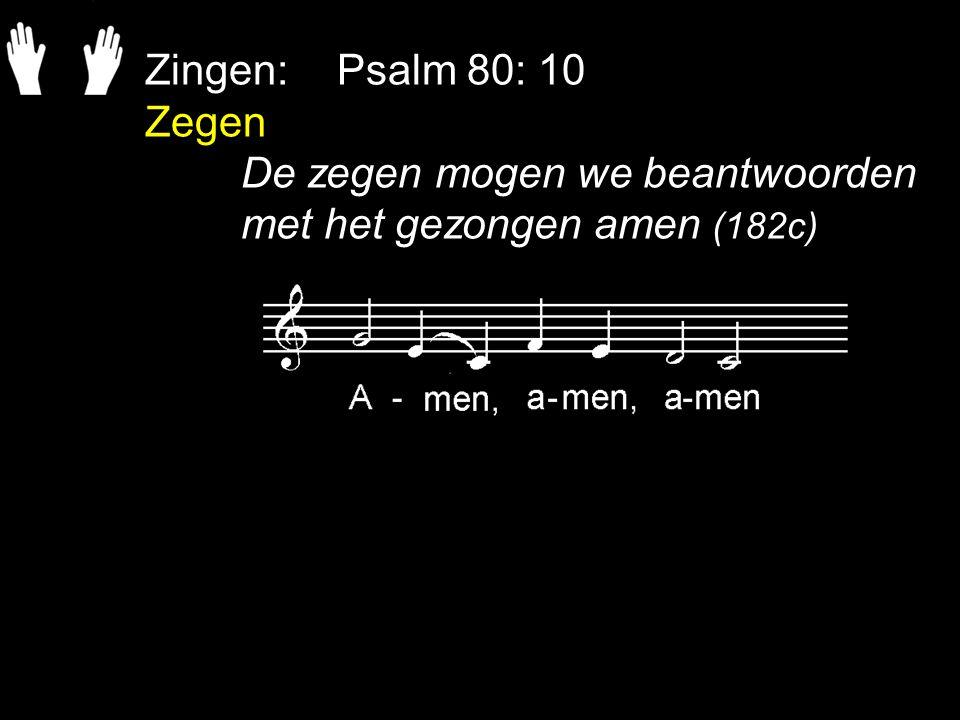 Zingen: Psalm 80: 10 Zegen De zegen mogen we beantwoorden met het gezongen amen (182c)