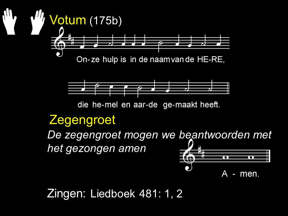 Votum (175b) Zegengroet Zingen: Liedboek 481: 1, 2