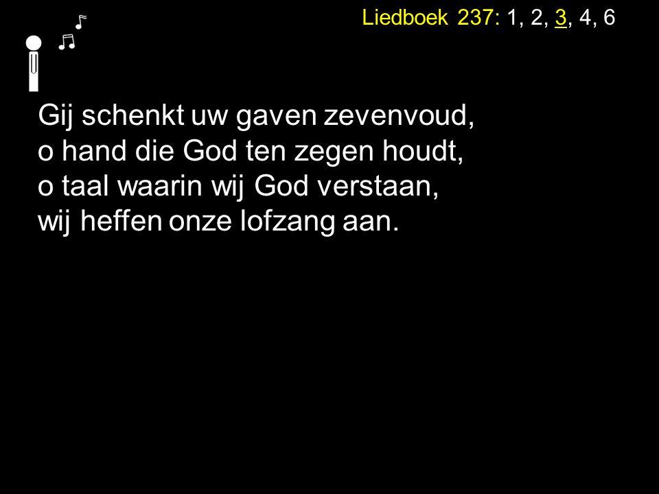 Gij schenkt uw gaven zevenvoud, o hand die God ten zegen houdt,