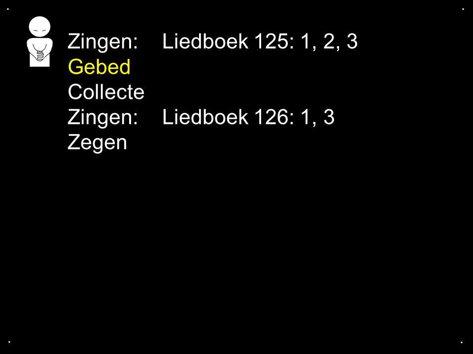 Zingen: Liedboek 125: 1, 2, 3 Gebed Collecte