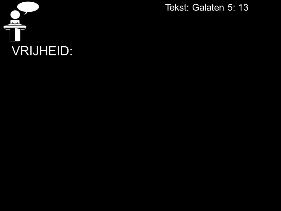 Tekst: Galaten 5: 13 VRIJHEID: