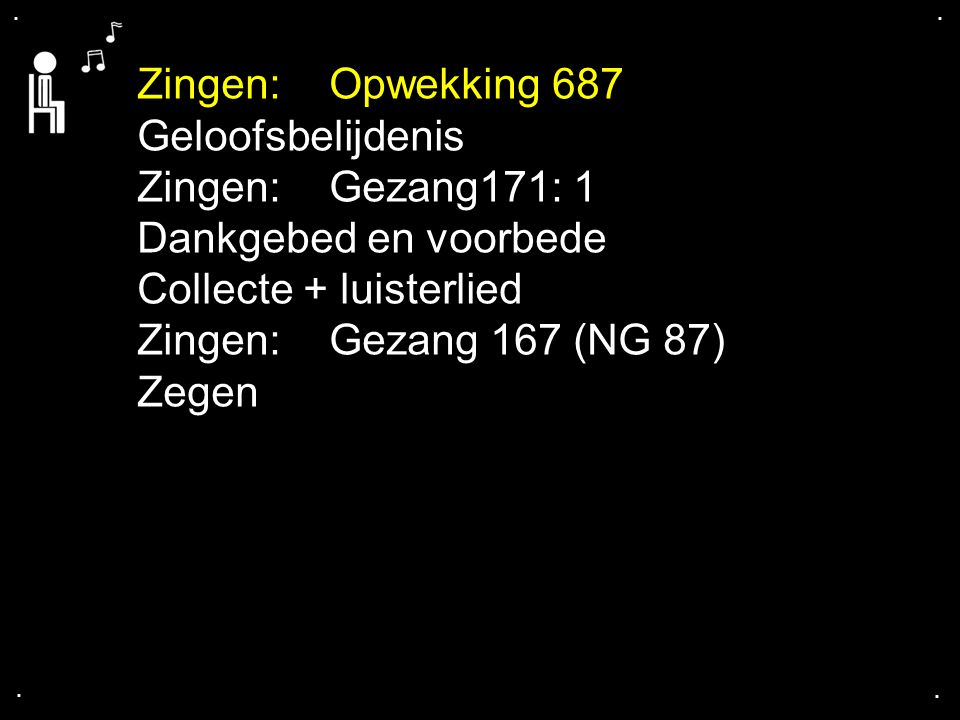 Collecte + luisterlied Zingen: Gezang 167 (NG 87) Zegen