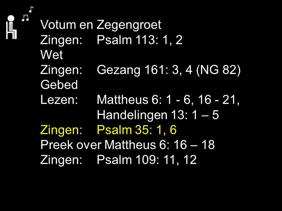 Votum en Zegengroet Zingen: Psalm 113: 1, 2. Wet. Zingen: Gezang 161: 3, 4 (NG 82) Gebed.