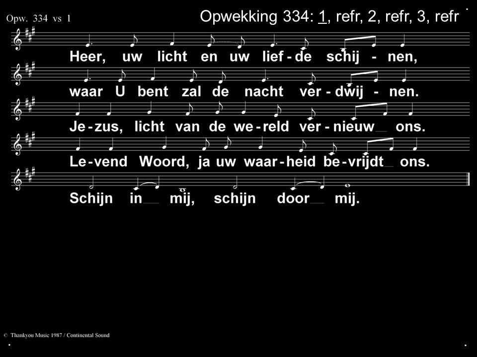 Opwekking 334: 1, refr, 2, refr, 3, refr