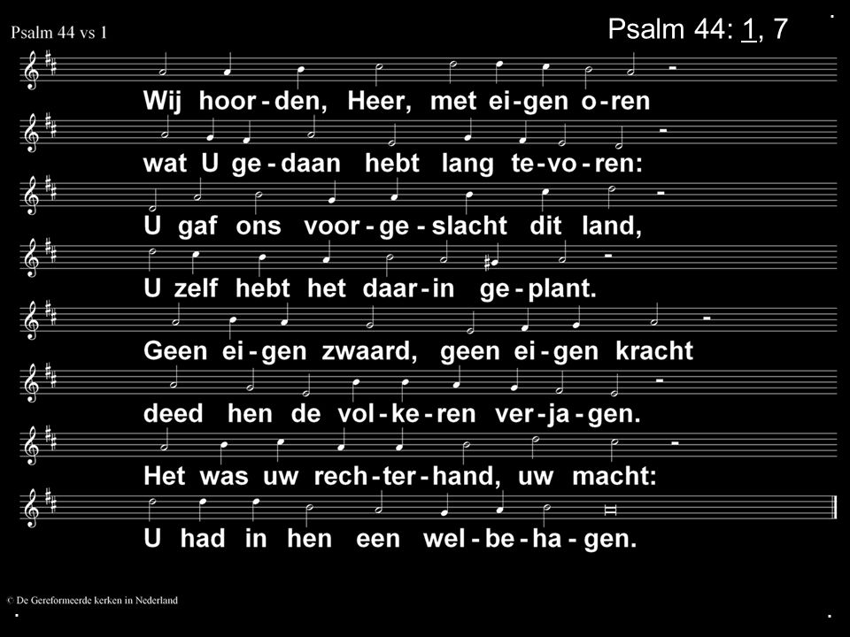 . Psalm 44: 1, 7 . .