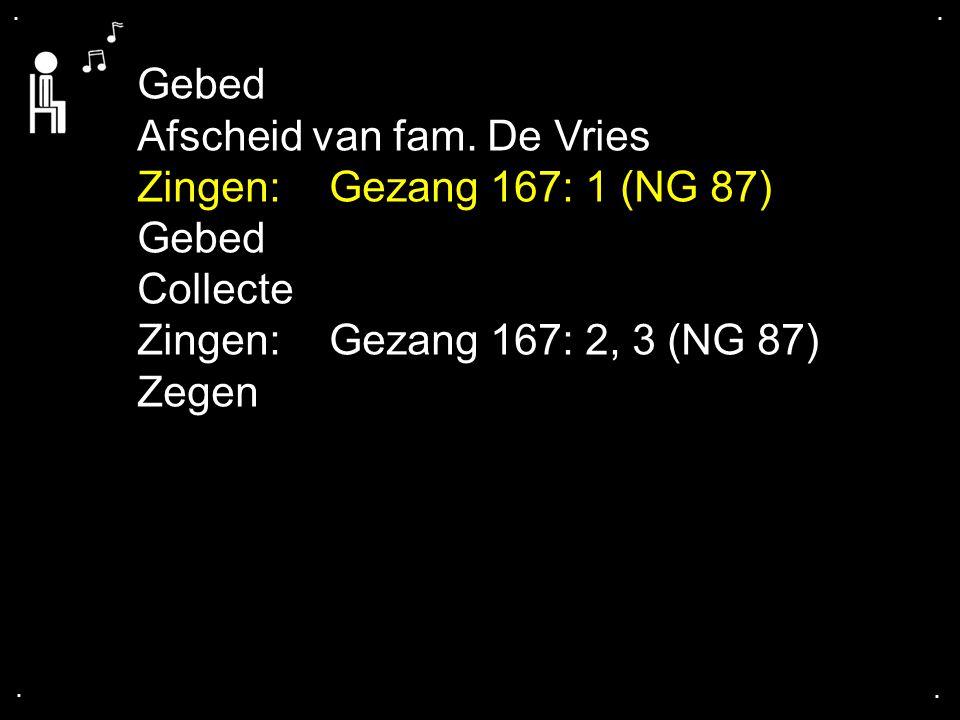Afscheid van fam. De Vries Zingen: Gezang 167: 1 (NG 87) Collecte