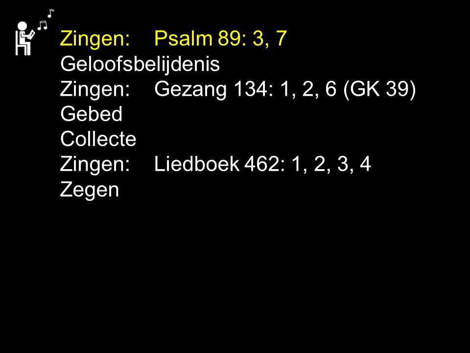 Zingen: Psalm 89: 3, 7 Geloofsbelijdenis. Zingen: Gezang 134: 1, 2, 6 (GK 39) Gebed. Collecte.