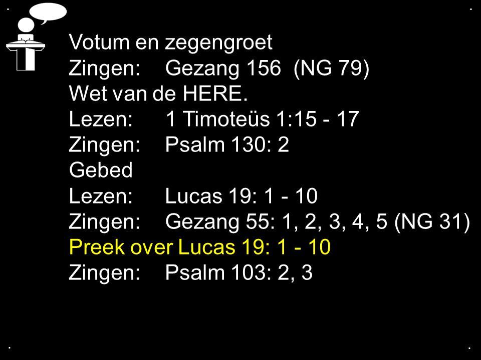 Votum en zegengroet Zingen: Gezang 156 (NG 79) Wet van de HERE.
