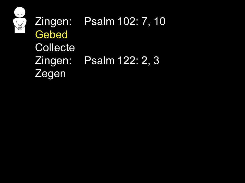 Zingen: Psalm 102: 7, 10 Gebed Collecte Zingen: Psalm 122: 2, 3 Zegen