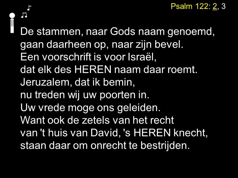 De stammen, naar Gods naam genoemd, gaan daarheen op, naar zijn bevel.