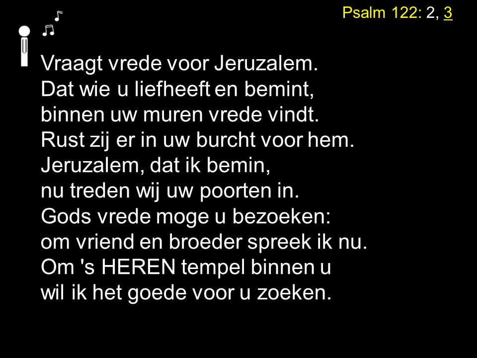 Vraagt vrede voor Jeruzalem. Dat wie u liefheeft en bemint,