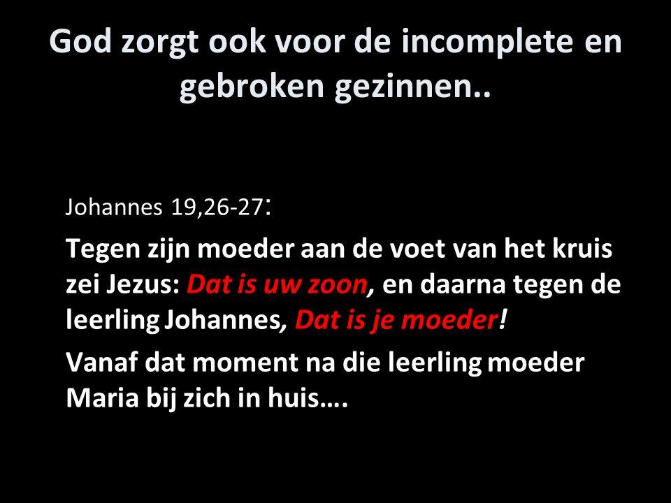 God zorgt ook voor de incomplete en gebroken gezinnen..