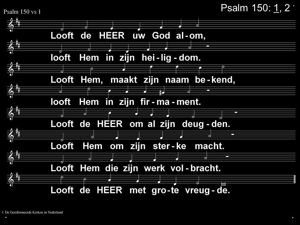 . Psalm 150: 1, 2 . .