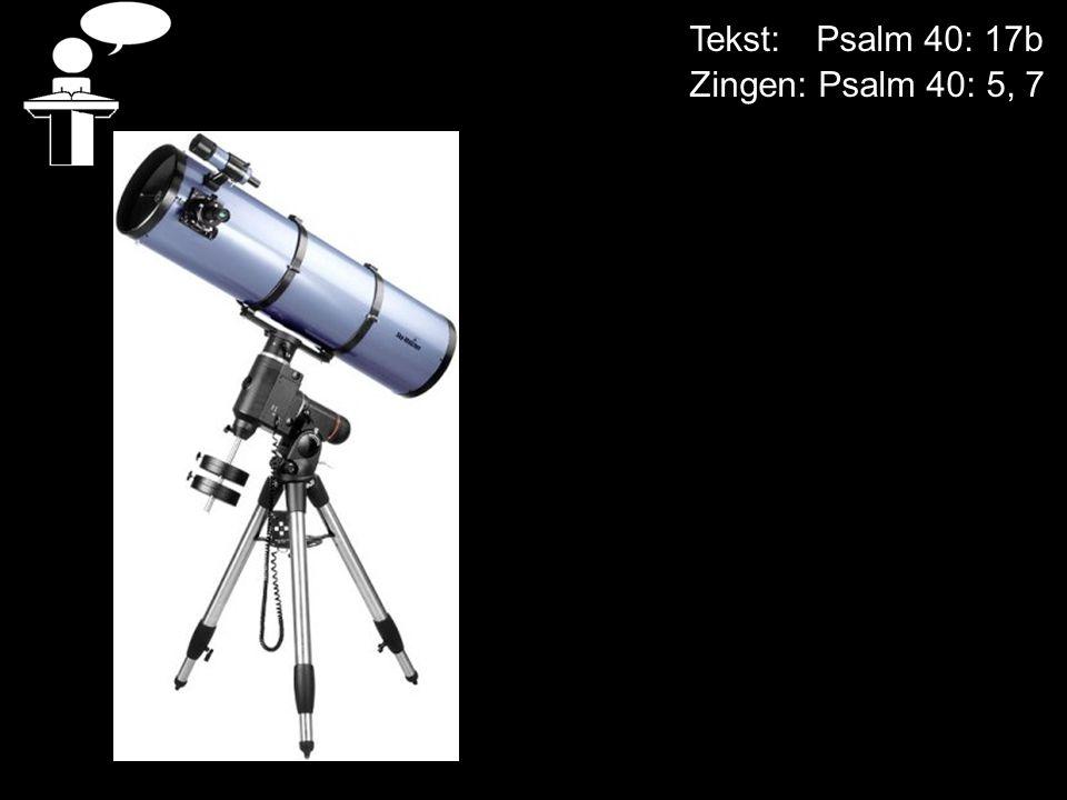 Tekst: Psalm 40: 17b Zingen: Psalm 40: 5, 7