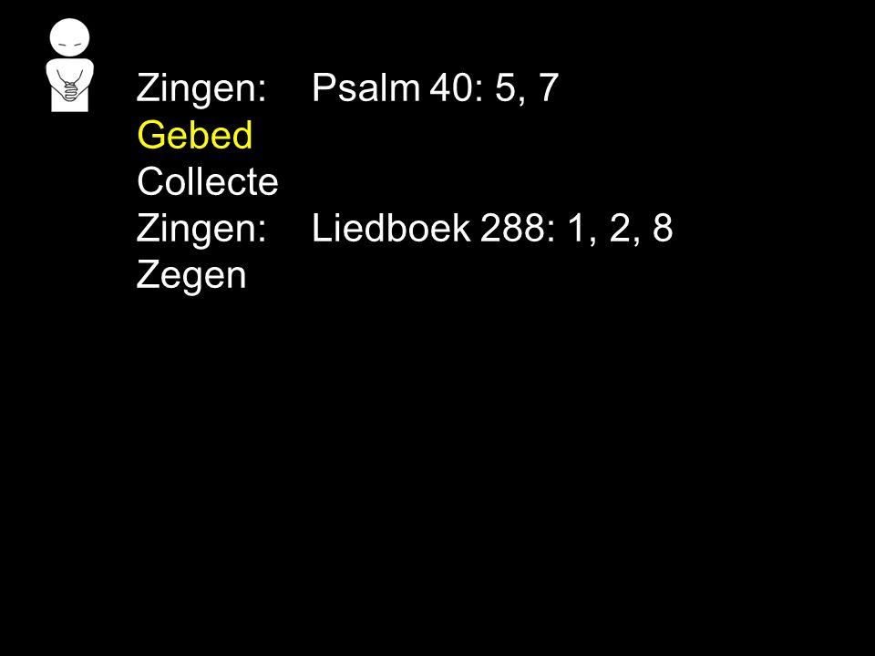 Zingen: Psalm 40: 5, 7 Gebed Collecte Zingen: Liedboek 288: 1, 2, 8 Zegen