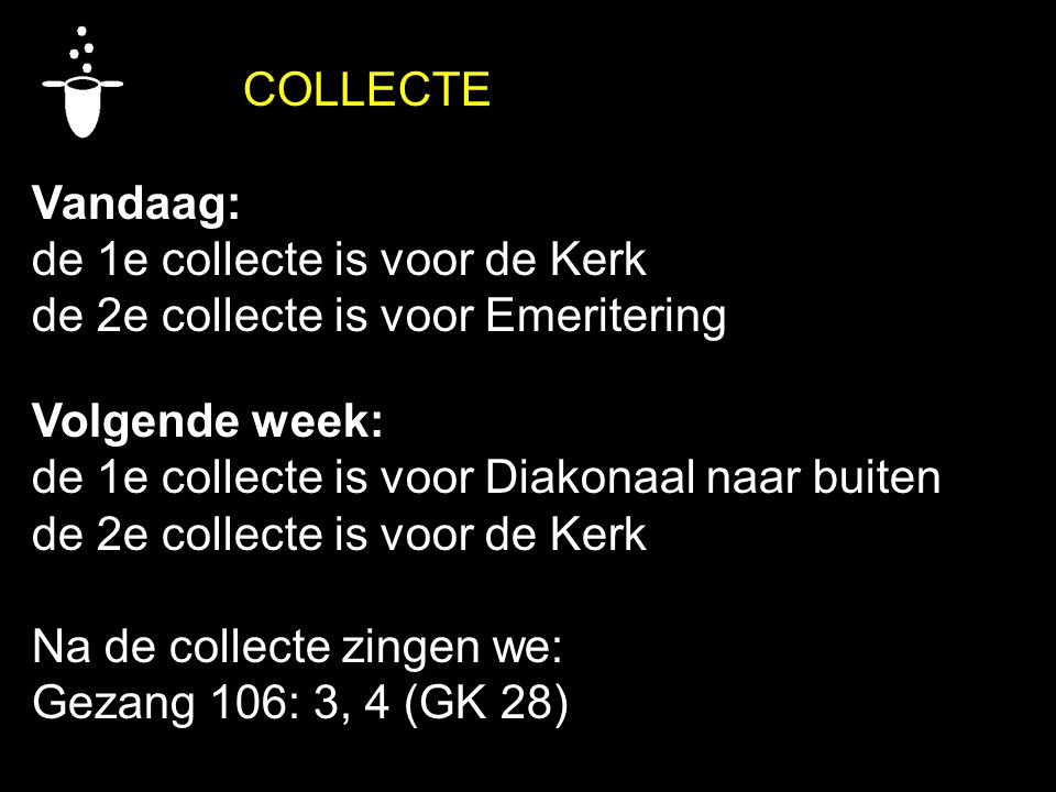 de 1e collecte is voor de Kerk de 2e collecte is voor Emeritering