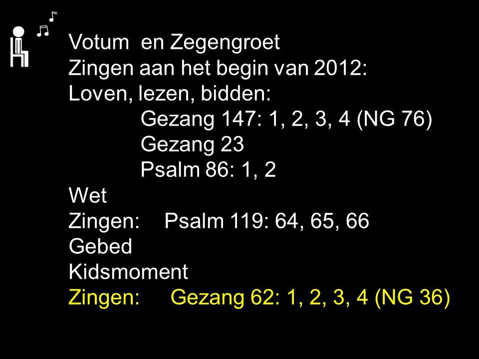 Votum en Zegengroet Zingen aan het begin van 2012: Loven, lezen, bidden: Gezang 147: 1, 2, 3, 4 (NG 76)