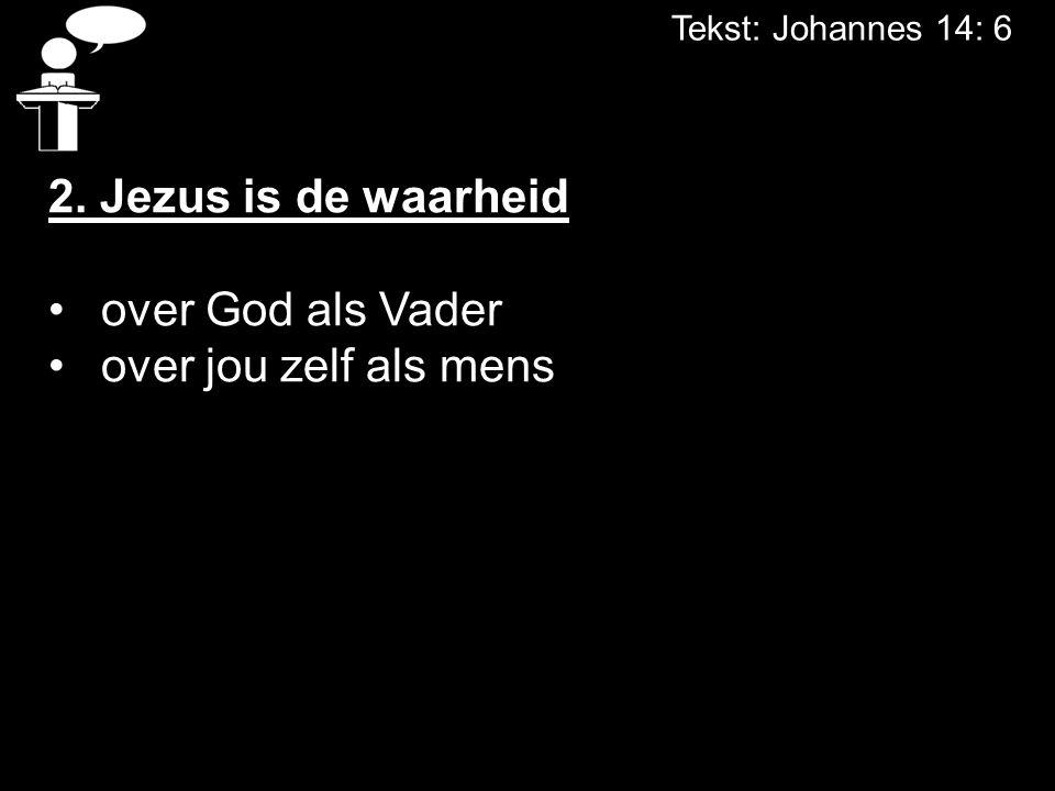 2. Jezus is de waarheid over God als Vader over jou zelf als mens