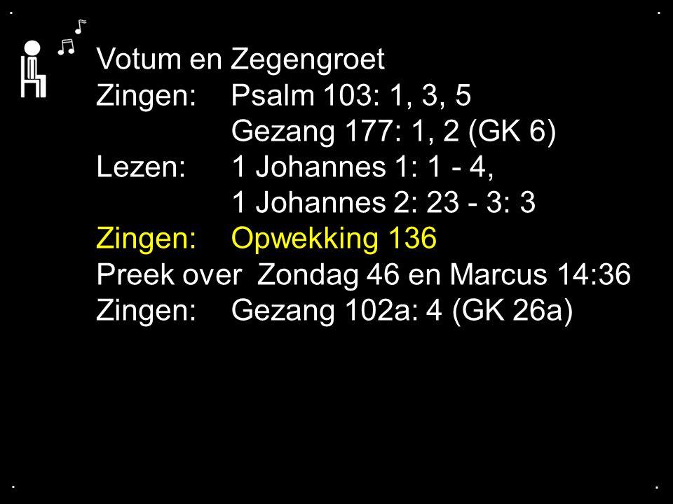 Preek over Zondag 46 en Marcus 14:36 Zingen: Gezang 102a: 4 (GK 26a)