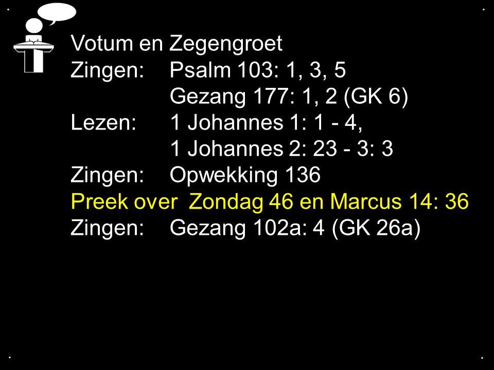 Preek over Zondag 46 en Marcus 14: 36 Zingen: Gezang 102a: 4 (GK 26a)