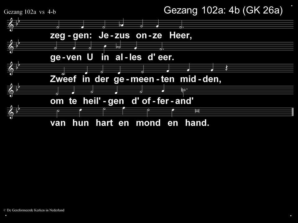 . Gezang 102a: 4b (GK 26a) . .