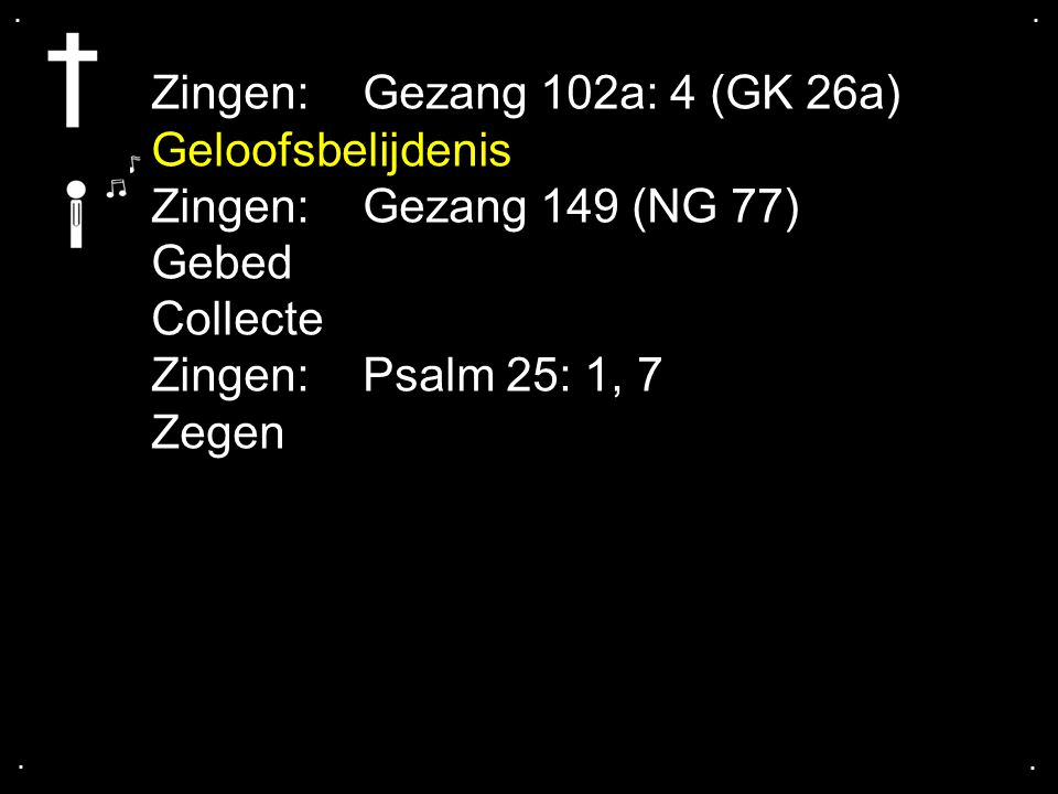 Zingen: Gezang 102a: 4 (GK 26a) Geloofsbelijdenis