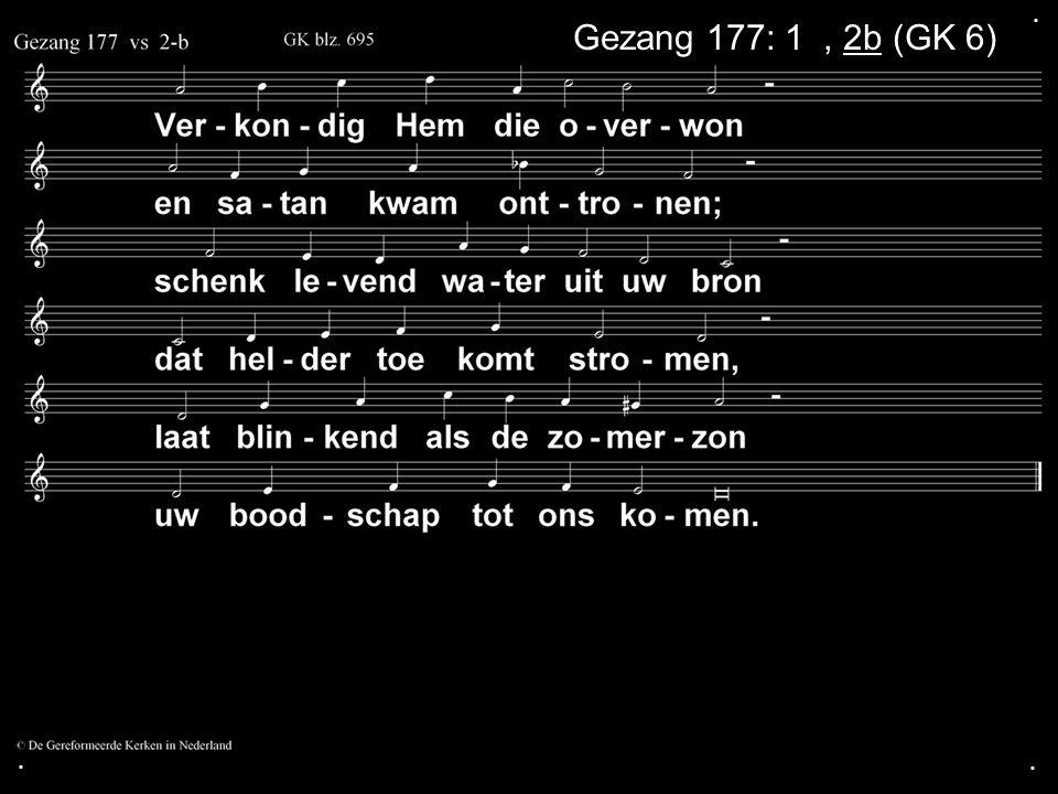 . Gezang 177: 1a, 2b (GK 6) . .