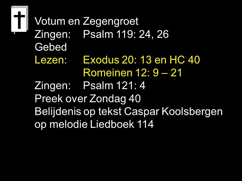 Votum en Zegengroet Zingen: Psalm 119: 24, 26. Gebed. Lezen: Exodus 20: 13 en HC 40. Romeinen 12: 9 – 21.