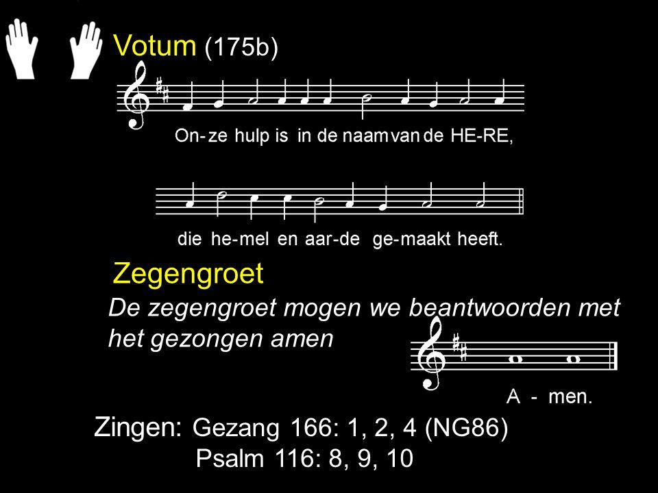 Votum (175b) Zegengroet Zingen: Gezang 166: 1, 2, 4 (NG86)