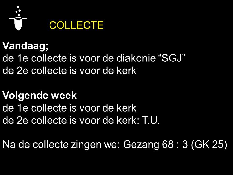 COLLECTE Vandaag; de 1e collecte is voor de diakonie SGJ de 2e collecte is voor de kerk. Volgende week.
