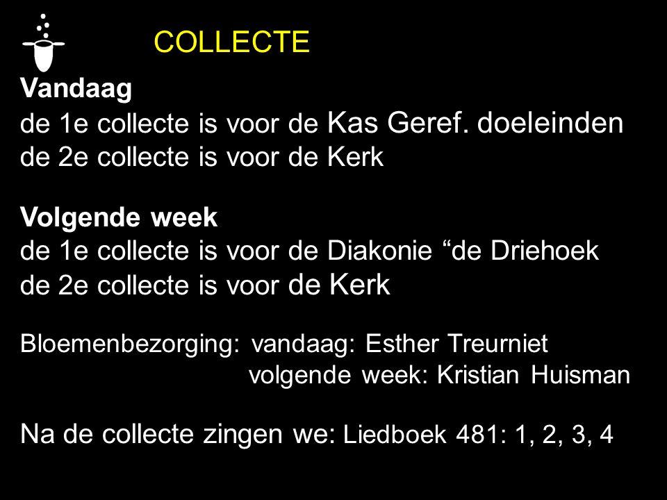 de 1e collecte is voor de Kas Geref. doeleinden