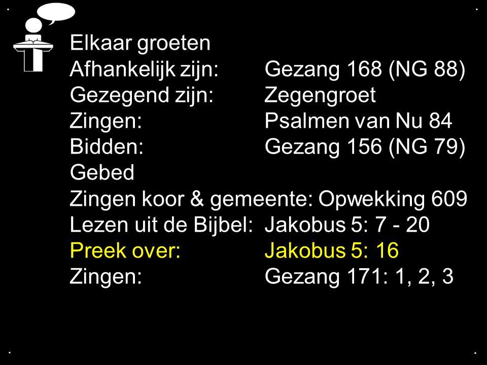 Afhankelijk zijn: Gezang 168 (NG 88) Gezegend zijn: Zegengroet