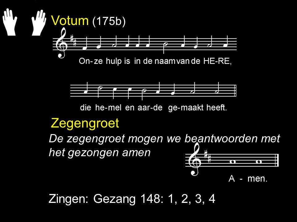 Votum (175b) Zegengroet Zingen: Gezang 148: 1, 2, 3, 4