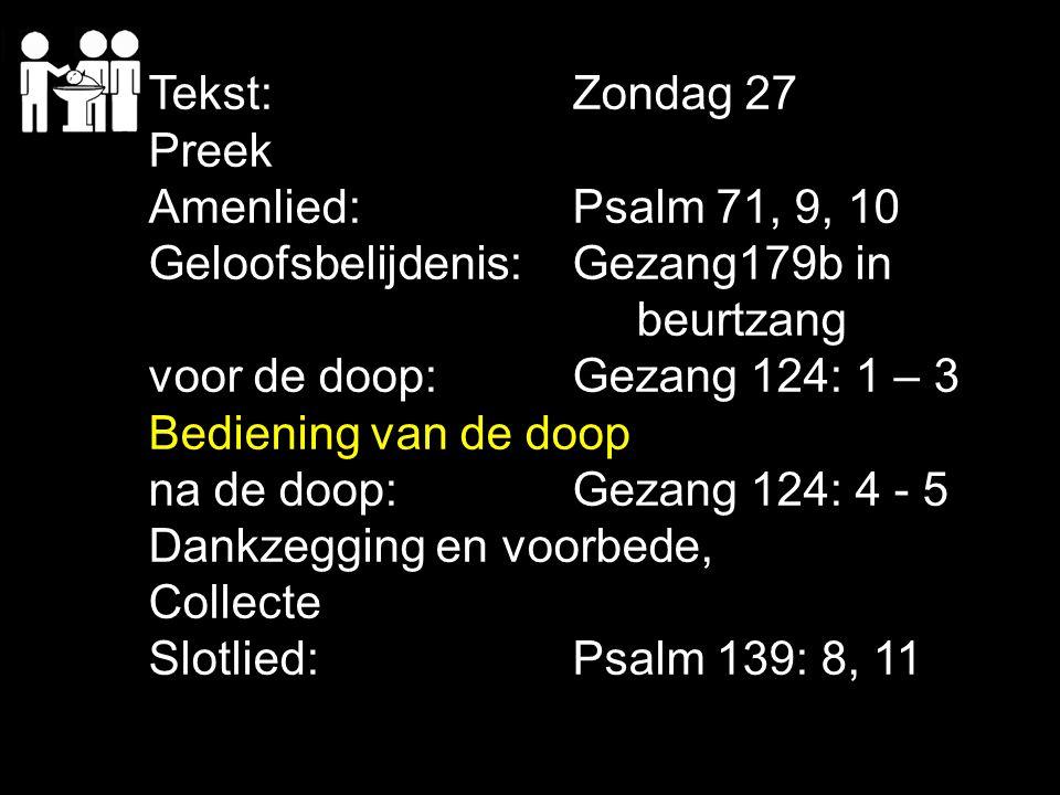 Tekst: Zondag 27 Preek. Amenlied: Psalm 71, 9, 10. Geloofsbelijdenis: Gezang179b in. beurtzang.
