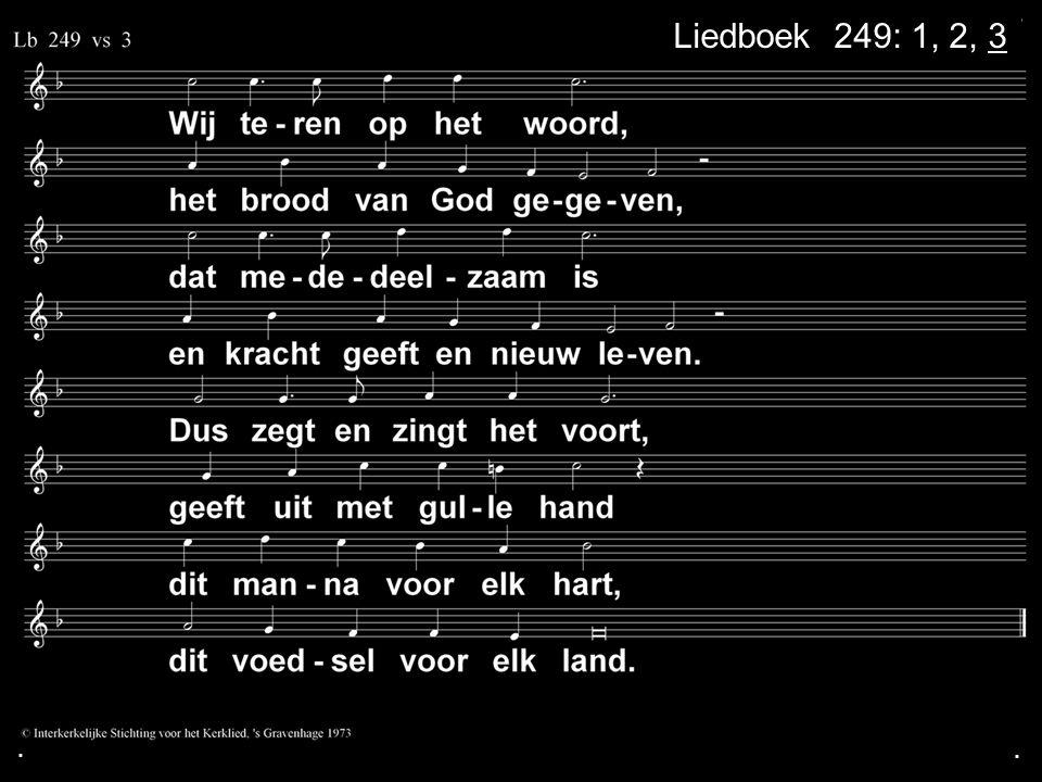 . Liedboek 249: 1, 2, 3 . .