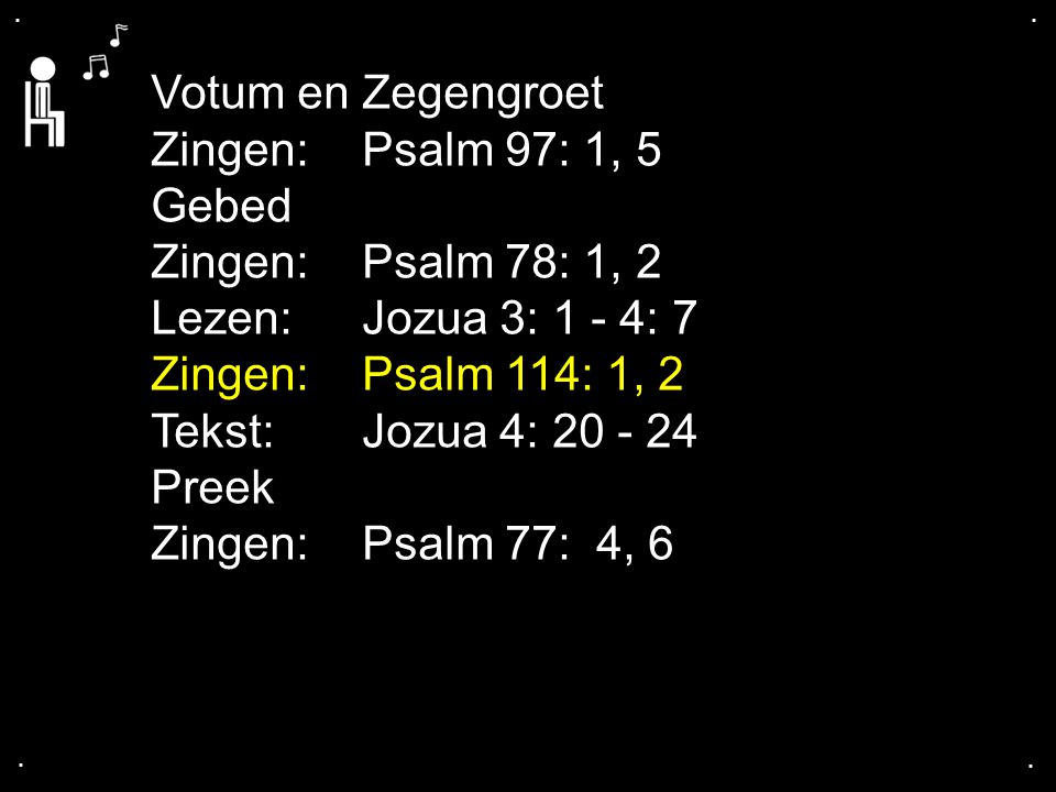 Votum en Zegengroet Zingen: Psalm 97: 1, 5 Gebed