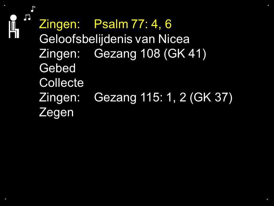 Geloofsbelijdenis van Nicea Zingen: Gezang 108 (GK 41) Gebed Collecte