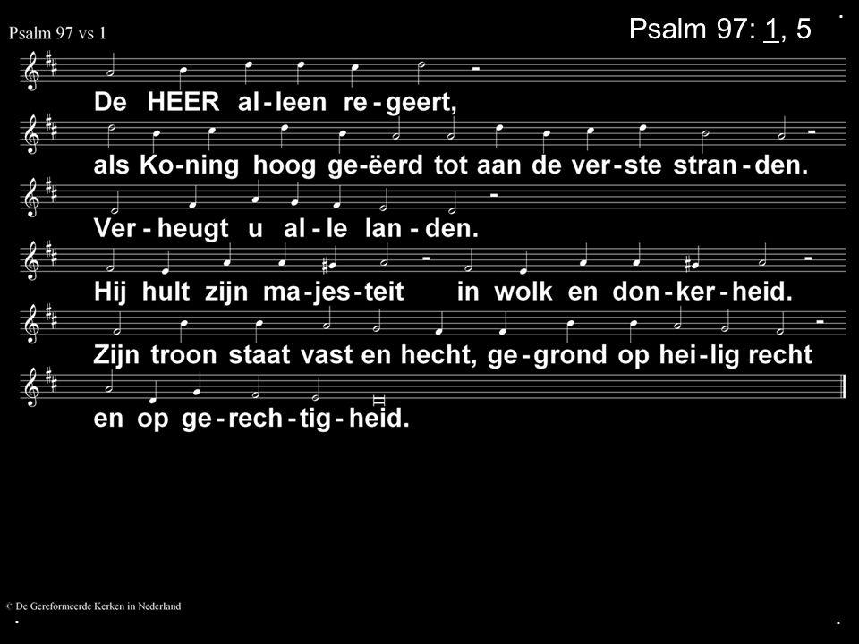 . Psalm 97: 1, 5 . .