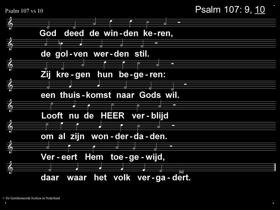 . Psalm 107: 9, 10 . .
