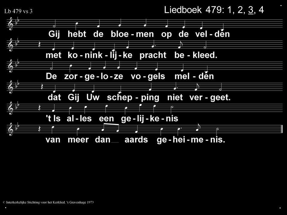 . Liedboek 479: 1, 2, 3, 4 . .